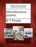Miscellaneous Poems. af B. T. Pindle