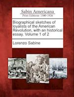 Biographical Sketches of Loyalists of the American Revolution, with an Historical Essay. Volume 1 of 2