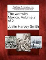The War with Mexico. Volume 2 of 2