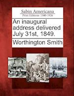 An Inaugural Address Delivered July 31st, 1849. af Worthington Smith