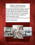 A Revisal of All the Public Acts of the State of North Carolina and of the State of Tennessee Now in Force in the State of Tenneessee [Sic].