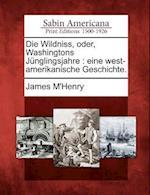 Die Wildniss, Oder, Washingtons J Nglingsjahre af James M'Henry