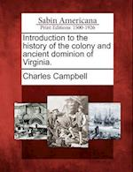 Introduction to the History of the Colony and Ancient Dominion of Virginia.