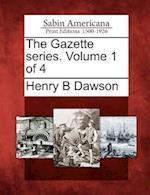 The Gazette Series. Volume 1 of 4