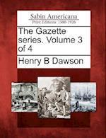 The Gazette Series. Volume 3 of 4 af Henry Barton Dawson