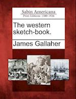 The Western Sketch-Book. af James Gallaher
