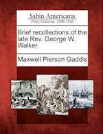 Brief Recollections of the Late REV. George W. Walker. af Maxwell Pierson Gaddis