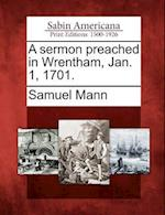A Sermon Preached in Wrentham, Jan. 1, 1701. af Samuel Mann