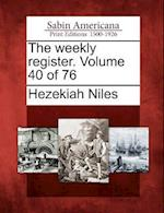The Weekly Register. Volume 40 of 76