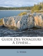 Guide Des Voyageurs Eph Se... af G. Weber
