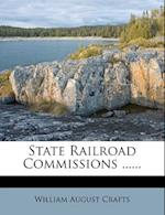 State Railroad Commissions ...... af William August Crafts
