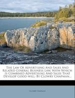 The Law of Advertising and Sales and Related General Business Law, with Which Is Combined Advertising and Sales That Develop Good-Will af Clowry Chapman