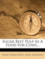 Sugar Beet Pulp as a Food for Cows... af LeRoy Anderson, Henry Hiram Wing