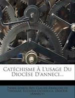 Cat Chisme L'Usage Du Dioc Se D'Anneci... af Pierre-Joseph Rey