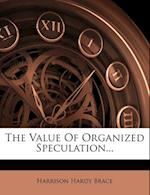 The Value of Organized Speculation... af Harrison Hardy Brace