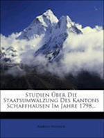Studien Ber Die Staatsumw Lzung Des Kantons Schaffhausen Im Jahre 1798... af Martin Wanner