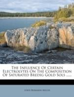 The Influence of Certain Electrolytes on the Composition of Saturated Bredig Gold Sols ...... af Lewis Benjamin Miller