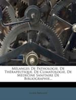 M Langes de Pathologie, de Th Rapeutique, de Climatologie, de M Decine Sanitaire de Bibliographie... af Lucien Papillaud