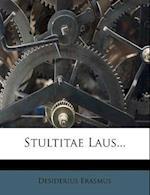 Stultitae Laus... af Desiderius Erasmus