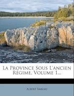 La Province Sous L'Ancien R Gime, Volume 1...