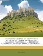 Repertoire General Ou Dictionaire Methodique Do Bibliographie Des Industries Tinctoriales ... af Jules Gar on, Jules Garcon