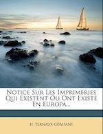 Notice Sur Les Imprimeries Qui Existent Ou Ont Exist En Europa...
