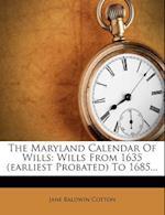The Maryland Calendar of Wills af Jane Baldwin Cotton