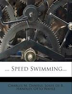 ... Speed Swimming... af Charles M. Daniels, Otto Wahle