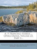 R. P. Francisci Suarez ... Opera Omnia, Volume 23, Part 2... af Charles Berton, Michel Andr, Francisco Su Rez