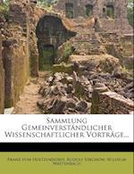 Sammlung Gemeinverstandlicher Wissenschaftlicher Vortrage... af Rudolf Virchow, Wilhelm Wattenbach, Franz Von Holtzendorff