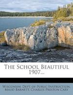 The School Beautiful 1907... af Maud Barnett