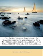 Das Bundesgesetz Betreffend Die Zivilrechtlichen Verhaltnisse Der Niedergelassenen Und Aufenthalter, Zweite Auflage af Reinhold Bader, Switzerland