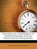 Recherches Theoriques Et Experimentales Sur Les Propulseurs Helicoides... af M. Bourgois, Simeon Bourgois