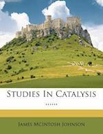 Studies in Catalysis ...... af James Mcintosh Johnson