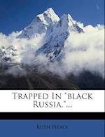 Trapped in Black Russia.... af Ruth Pierce