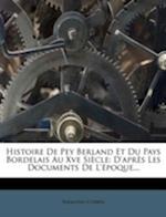 Histoire de Pey Berland Et Du Pays Bordelais Au Xve Si Cle af Raimond Corbin