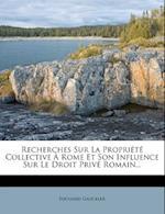 Recherches Sur La Propriete Collective a Rome Et Son Influence Sur Le Droit Prive Romain... af Edouard Gauckler