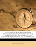 Sozialstatistik (Vorlesung Uber Bevolkerungslehre, Wirtschafts-Und Moralstatistik). af Gottlieb Schnapper-Arndt
