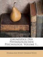 Grundzuge Der Physiologischen Psychologie, Volume 1...