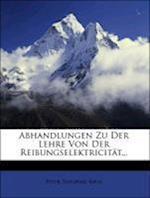 Abhandlungen Zu Der Lehre Von Der Reibungselektricitat... af Peter Theophil Riess