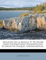 Maladies de La Moelle Et Du Bulbe (Non Syst Matis Es) Poliomy Lites, Scl Rose En Plaques, Syringomy Lie... af Constantin Oddo
