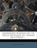 Grammaire Romane Du 13e Si Cle Appliqu E Au