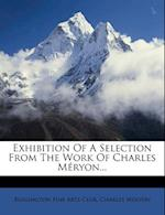 Exhibition of a Selection from the Work of Charles Meryon... af Charles M. Ryon, Charles Meryon