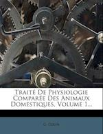 Traite de Physiologie Comparee Des Animaux Domestiques, Volume 1... af G. Colin