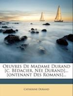 Oeuvres de Madame Durand [C. Bedacier, Nee Durand]... [Ontenant Des Romans]... af Catherine Durand