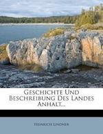 Geschichte Und Beschreibung Des Landes Anhalt... af Heinrich Lindner