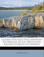 L'Uomo Politico Nell'arnaldo Da Brescia Di G.B. Niccolini af Umberto Leoni