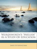 Wordsworth's Prelude as a Study of Education af James Fotheringham