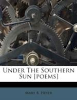 Under the Southern Sun [Poems] af Mary B. Heyer