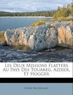 Les Deux Missions Flatters Au Pays Des Touareg, Azdjer, Et Hogger af Henri Brosselard-Faidherbe